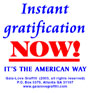 Instant Gratification Now! It's the American Way
