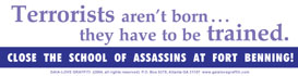 Terrorists Aren't Born: They Have to Be Trained. Close the School of Assassins at Ft. Benning!