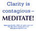 Clarity is Contagious — Meditate!