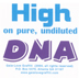 High on Pure, Undiluted DNA